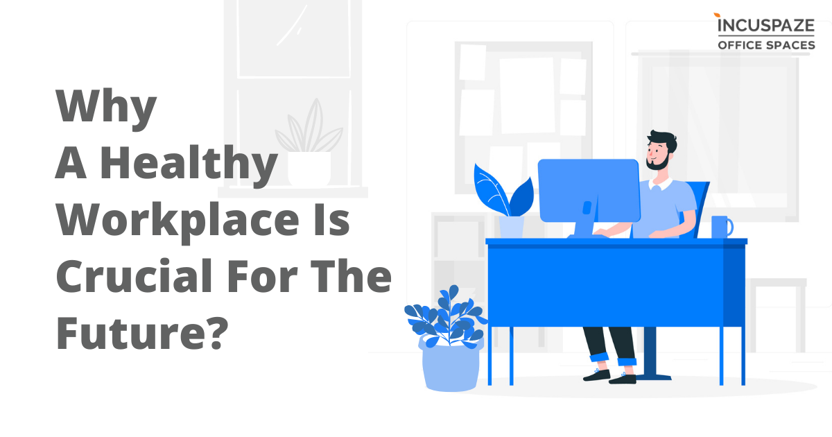 Why A Healthy Workplace Is Crucial For The Future?